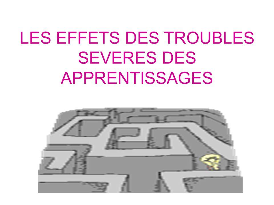 LES EFFETS DES TROUBLES SEVERES DES APPRENTISSAGES