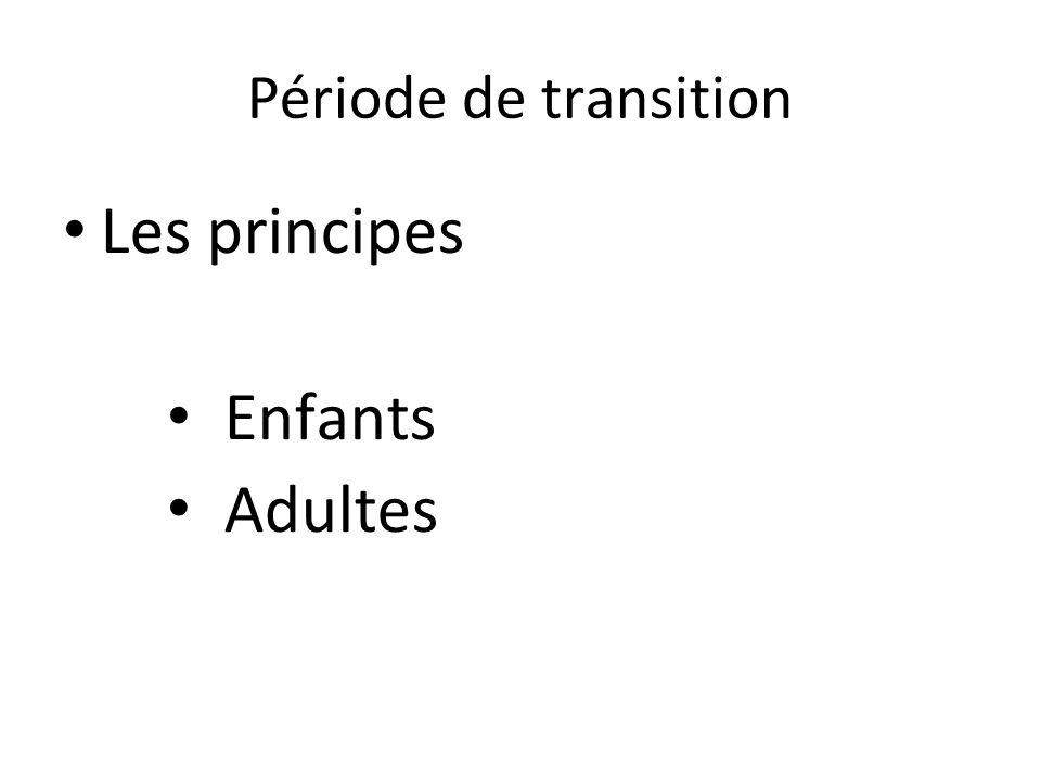 Période de transition Les principes Enfants Adultes