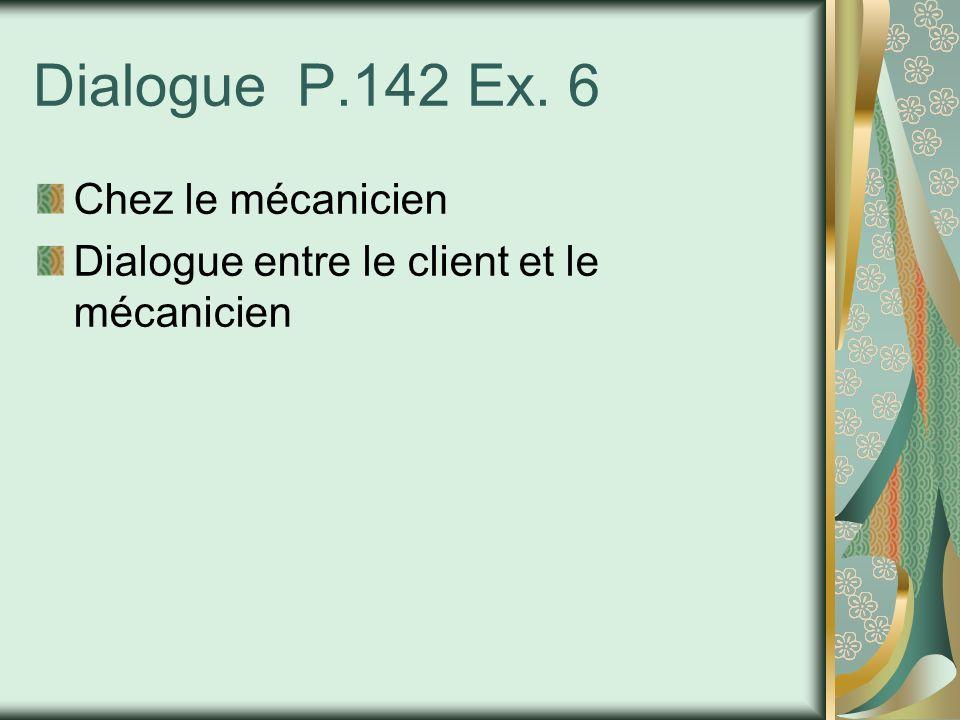 Dialogue P.142 Ex. 6 Chez le mécanicien