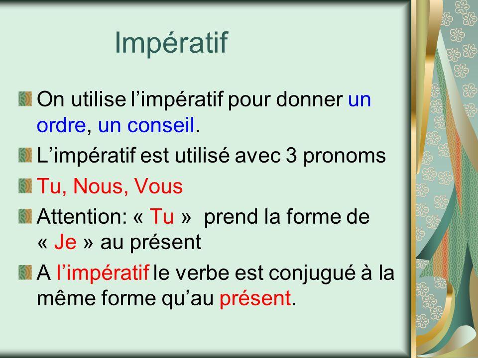 Impératif On utilise l'impératif pour donner un ordre, un conseil.