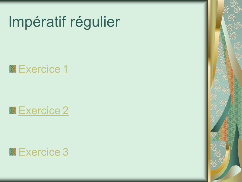 Impératif régulier Exercice 1 Exercice 2 Exercice 3