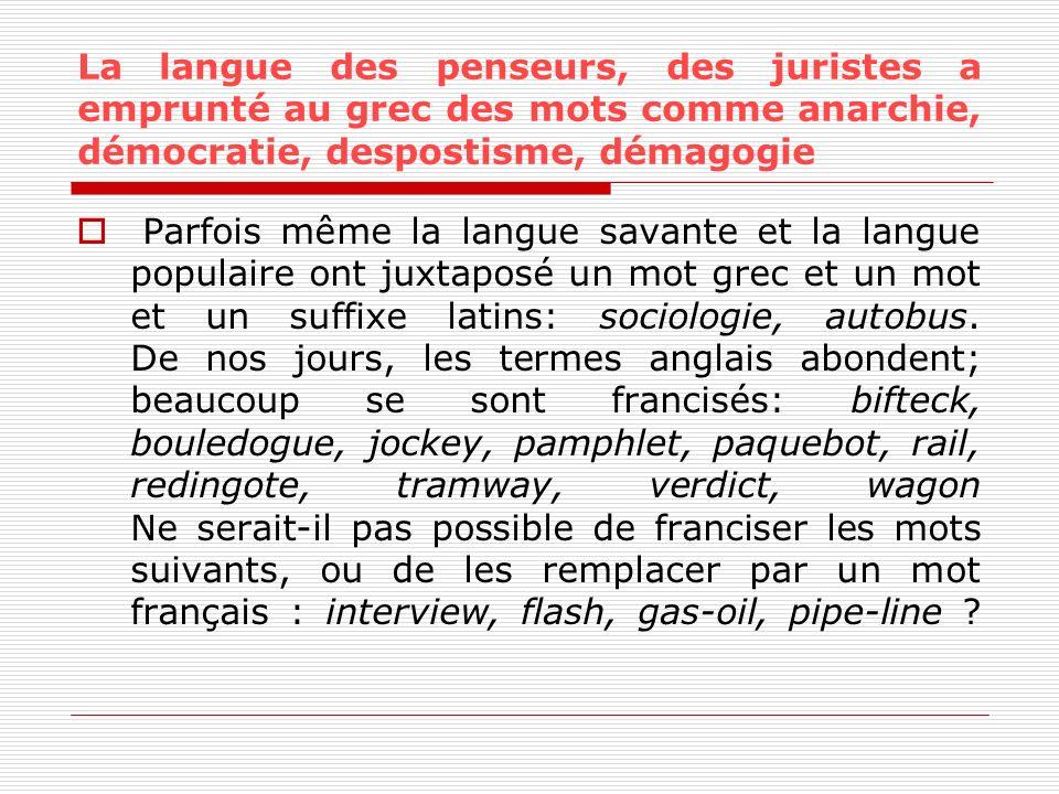 La langue des penseurs, des juristes a emprunté au grec des mots comme anarchie, démocratie, despostisme, démagogie