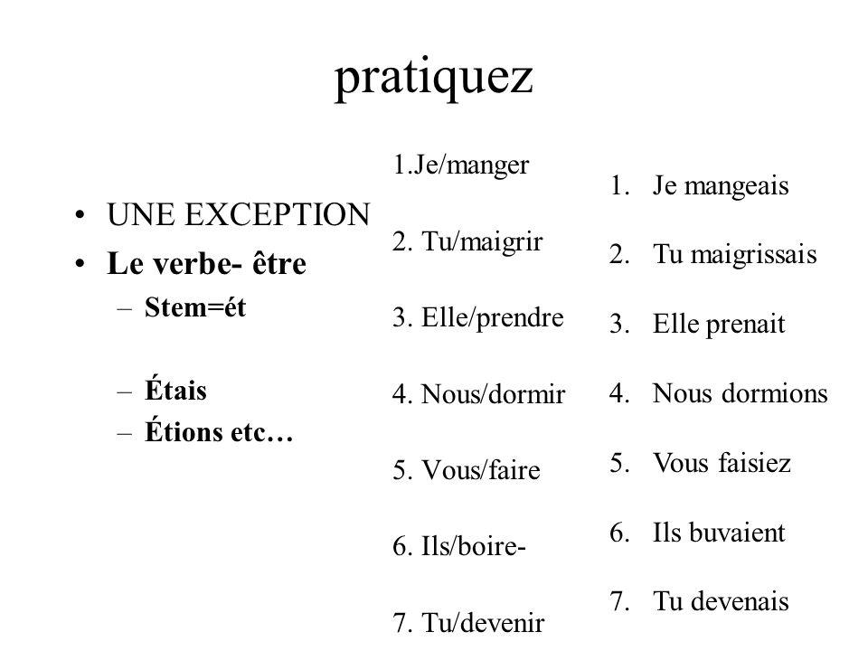 pratiquez UNE EXCEPTION Le verbe- être Je mangeais 1.Je/manger