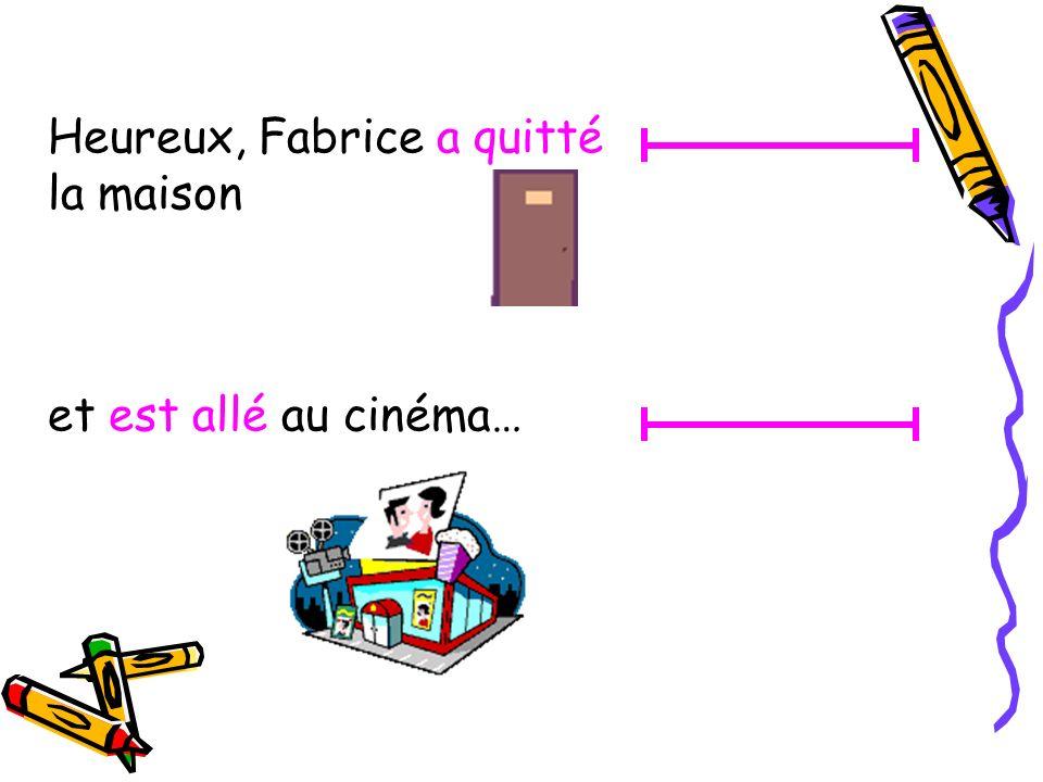 Heureux, Fabrice a quitté la maison