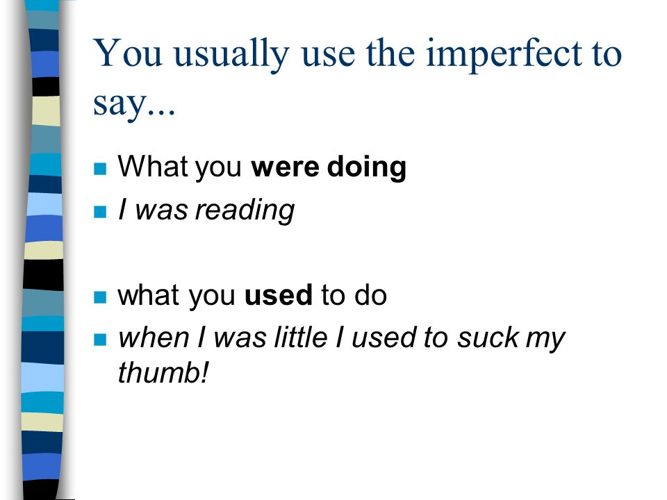 You usually use the imperfect to say...