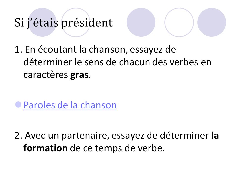 Si j'étais président 1. En écoutant la chanson, essayez de déterminer le sens de chacun des verbes en caractères gras.