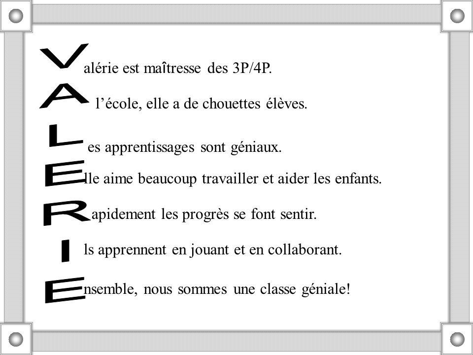 VALERIE alérie est maîtresse des 3P/4P.