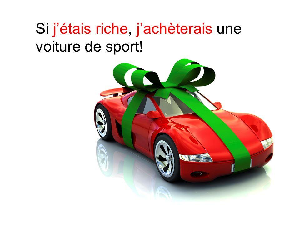 Si j'étais riche, j'achèterais une voiture de sport!