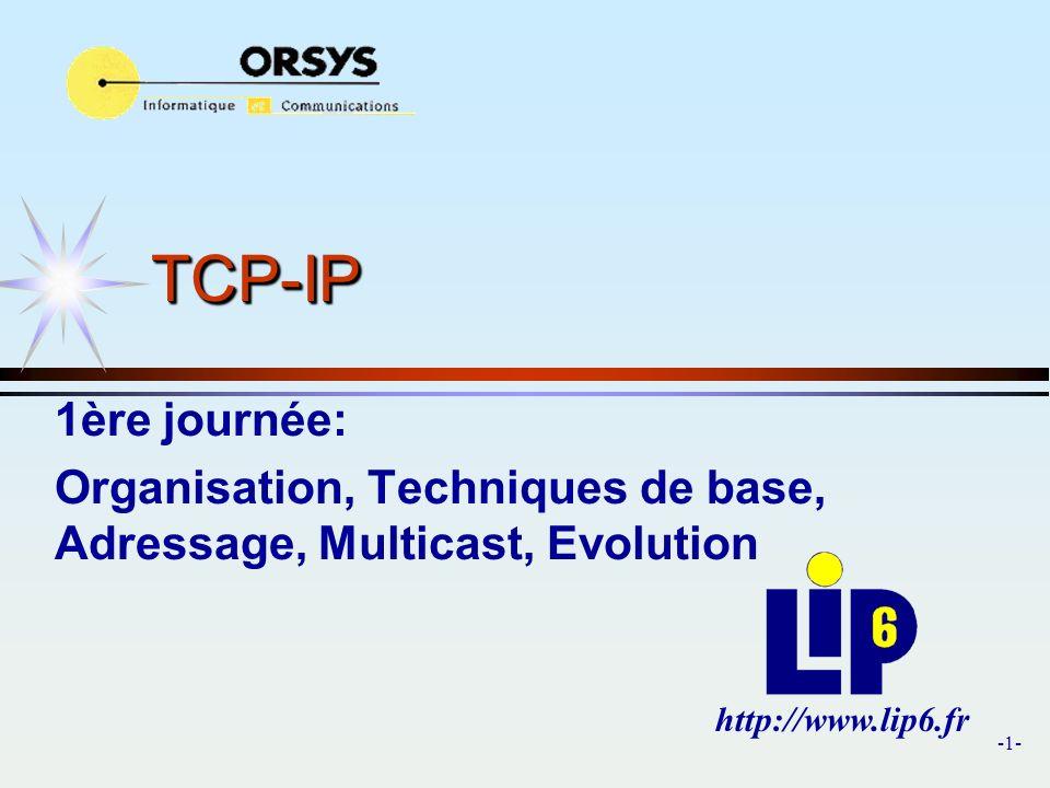 TCP-IP 1ère journée: Organisation, Techniques de base, Adressage, Multicast, Evolution.