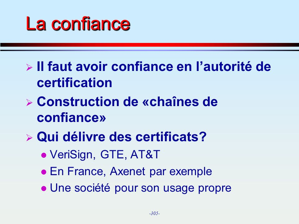La confiance Il faut avoir confiance en l'autorité de certification