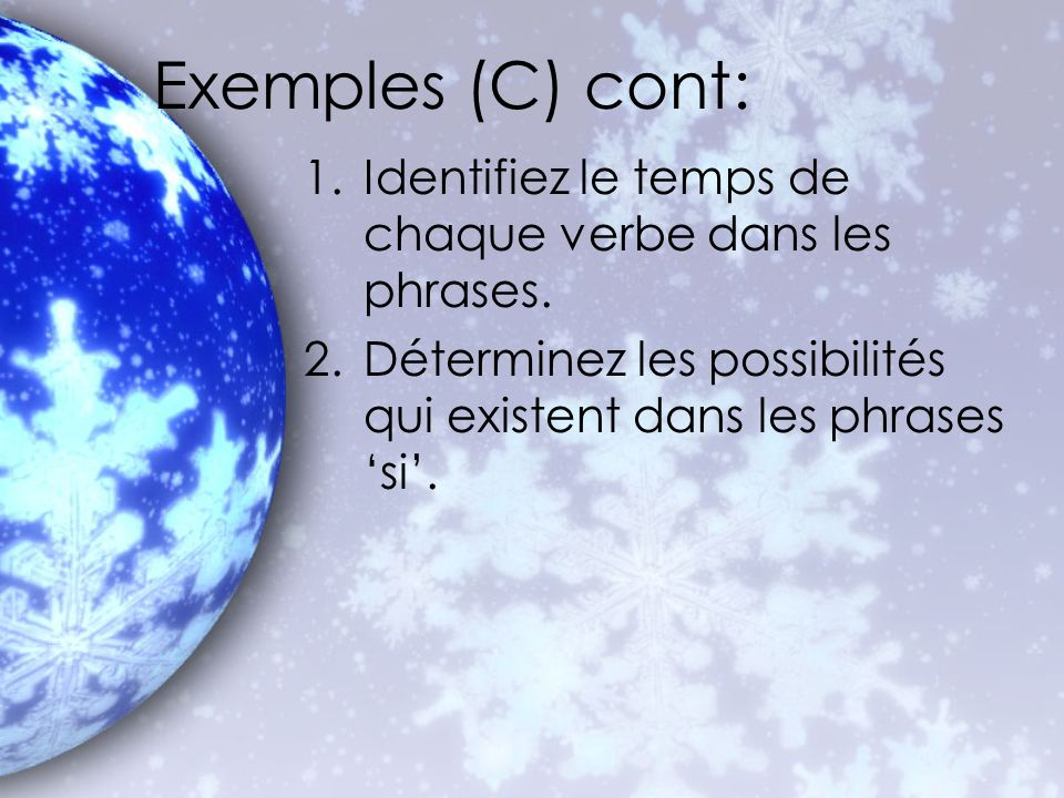 Exemples (C) cont: Identifiez le temps de chaque verbe dans les phrases.