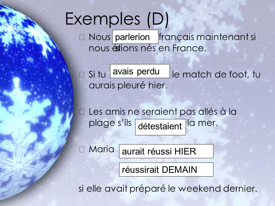 Exemples (D) Nous français maintenant si nous étions nés en France.