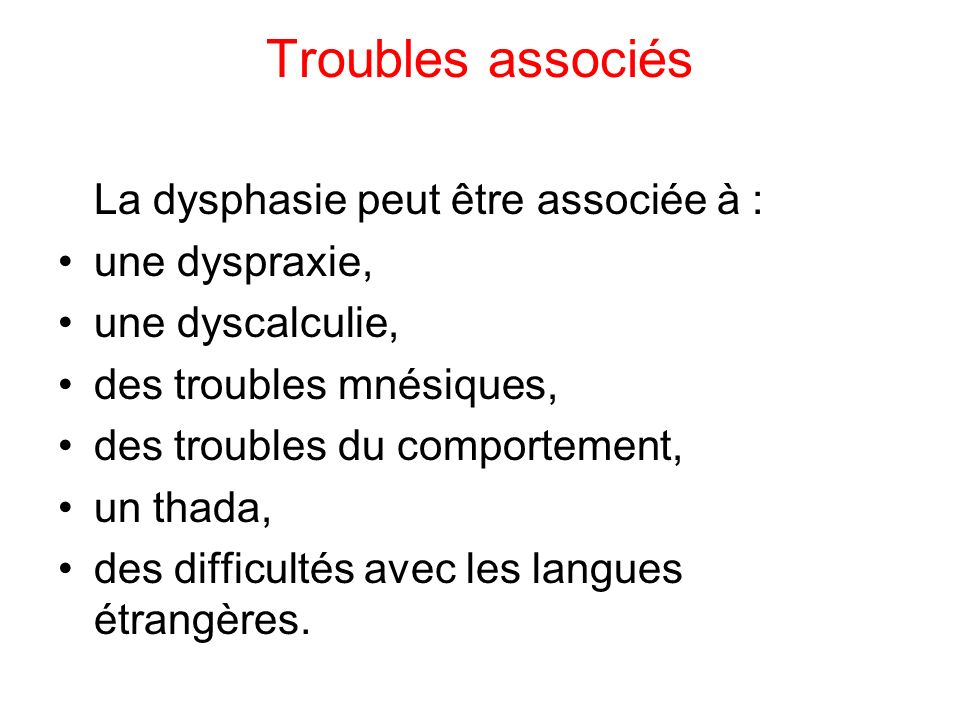 Troubles associés La dysphasie peut être associée à : une dyspraxie,