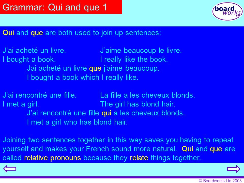 Grammar: Qui and que 1 Qui and que are both used to join up sentences: