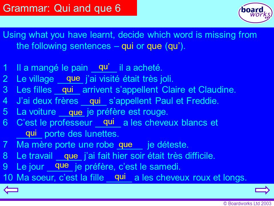 Grammar: Qui and que 6 Using what you have learnt, decide which word is missing from the following sentences – qui or que (qu').