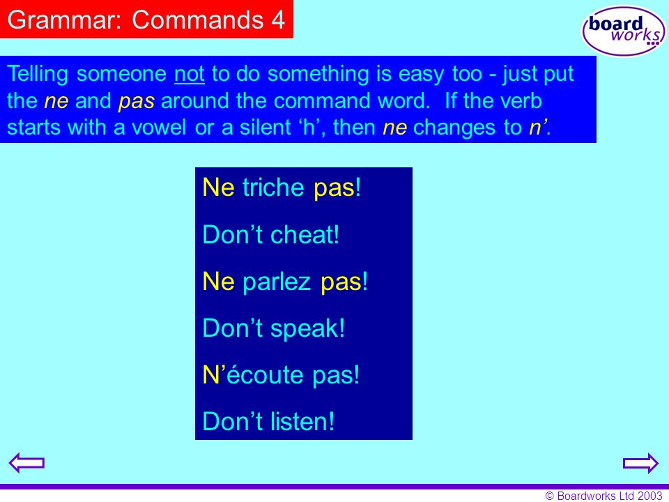 Grammar: Commands 4 Ne triche pas! Don't cheat! Ne parlez pas!