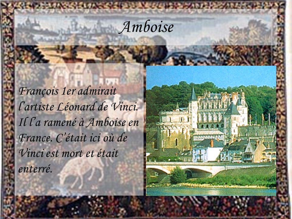 Amboise François 1er admirait l'artiste Léonard de Vinci.