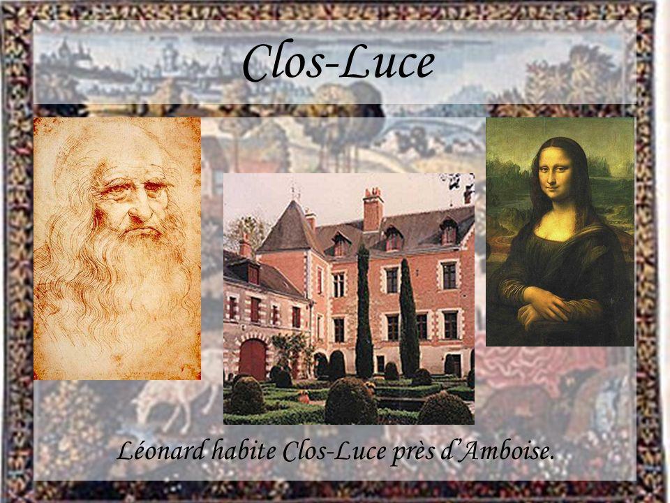 Léonard habite Clos-Luce près d'Amboise.