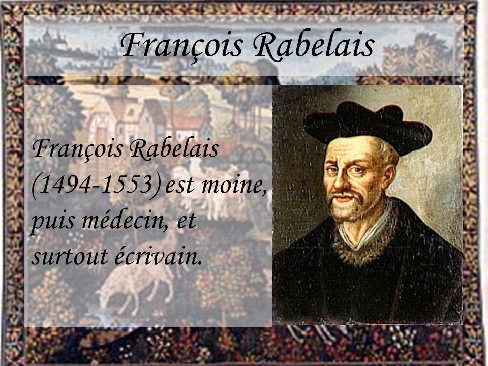 François Rabelais François Rabelais (1494-1553) est moine, puis médecin, et surtout écrivain.