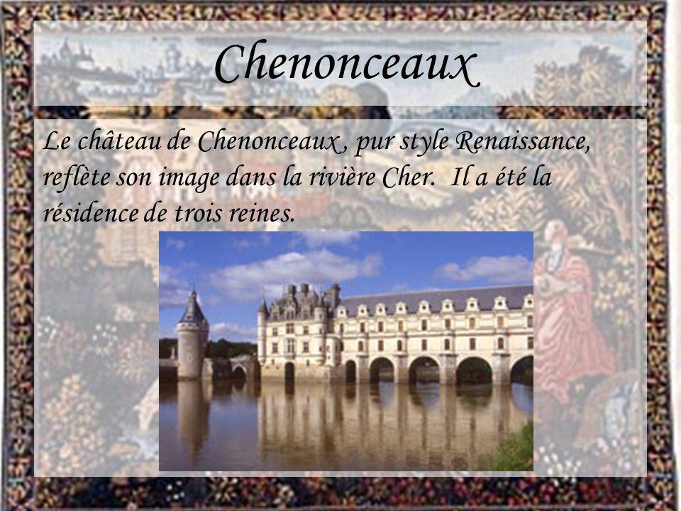 Chenonceaux Le château de Chenonceaux , pur style Renaissance, reflète son image dans la rivière Cher.
