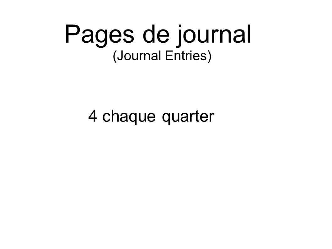 Pages de journal (Journal Entries)‏ 4 chaque quarter