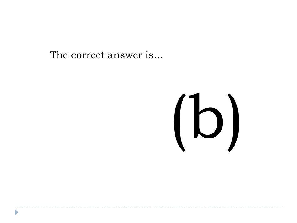 The correct answer is… (b)