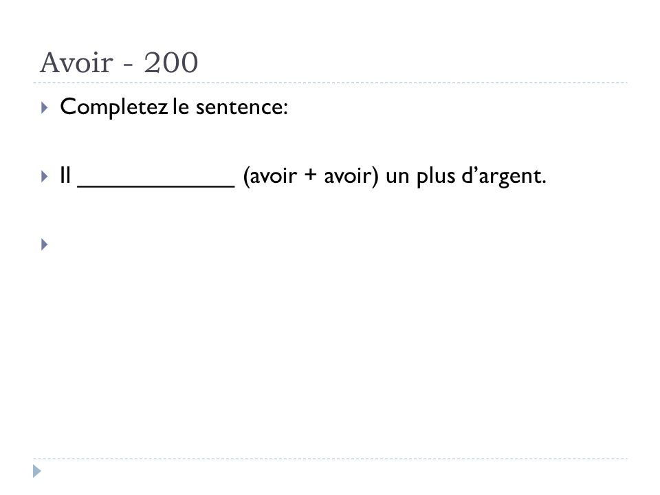 Avoir - 200 Completez le sentence: