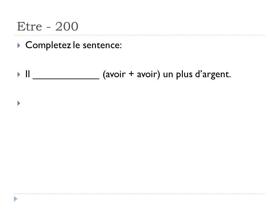 Etre - 200 Completez le sentence: