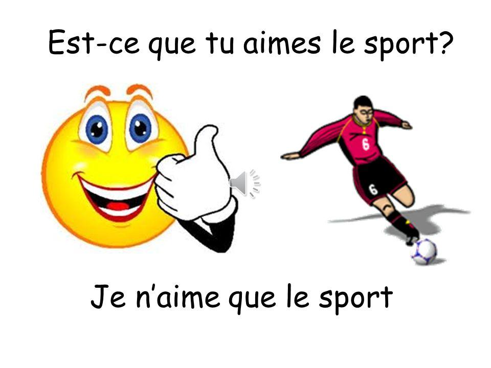 Est-ce que tu aimes le sport