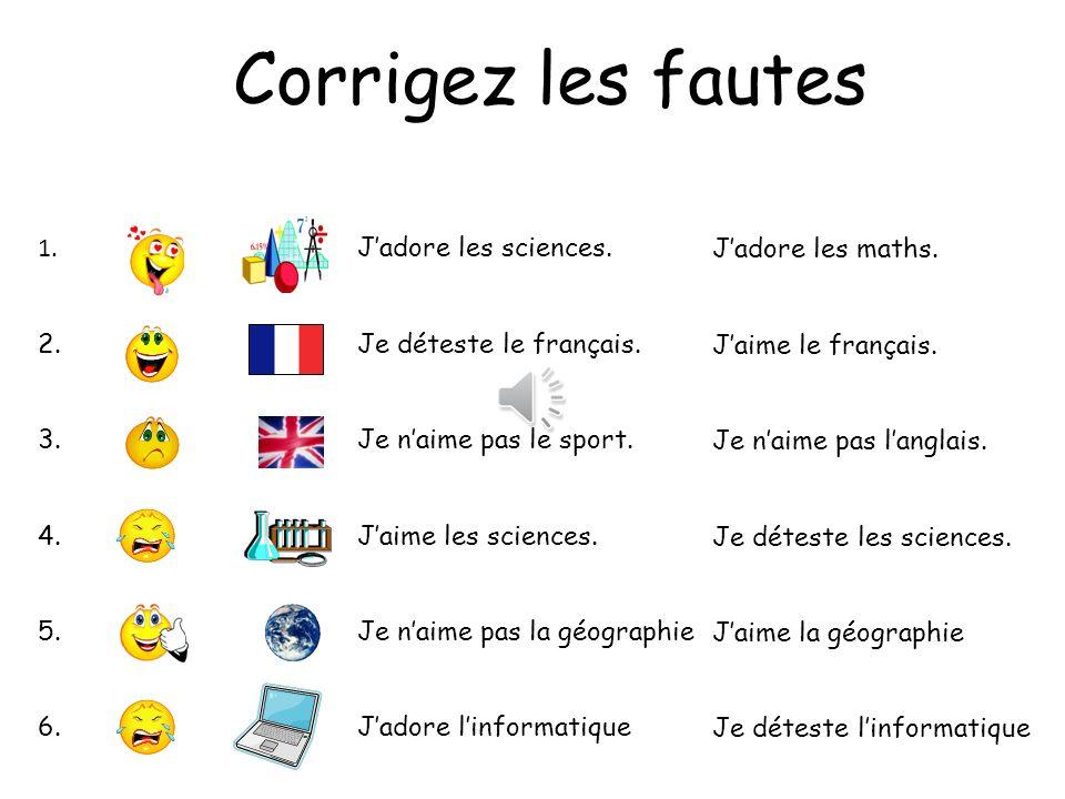 Corrigez les fautes J'adore les sciences. Je déteste le français.