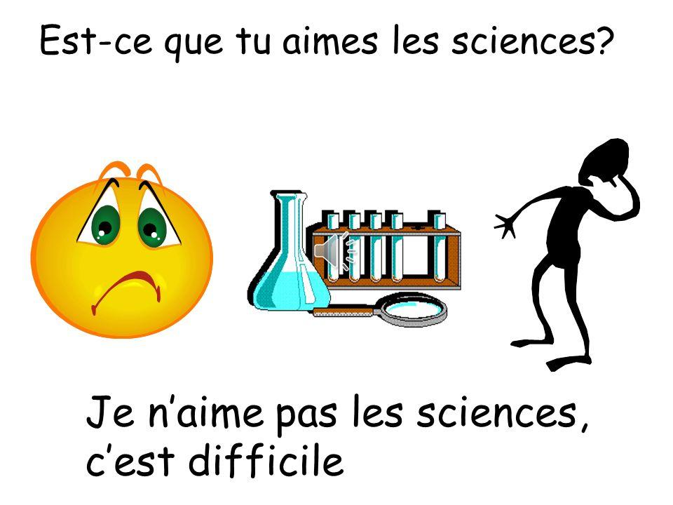 Je n'aime pas les sciences, c'est difficile
