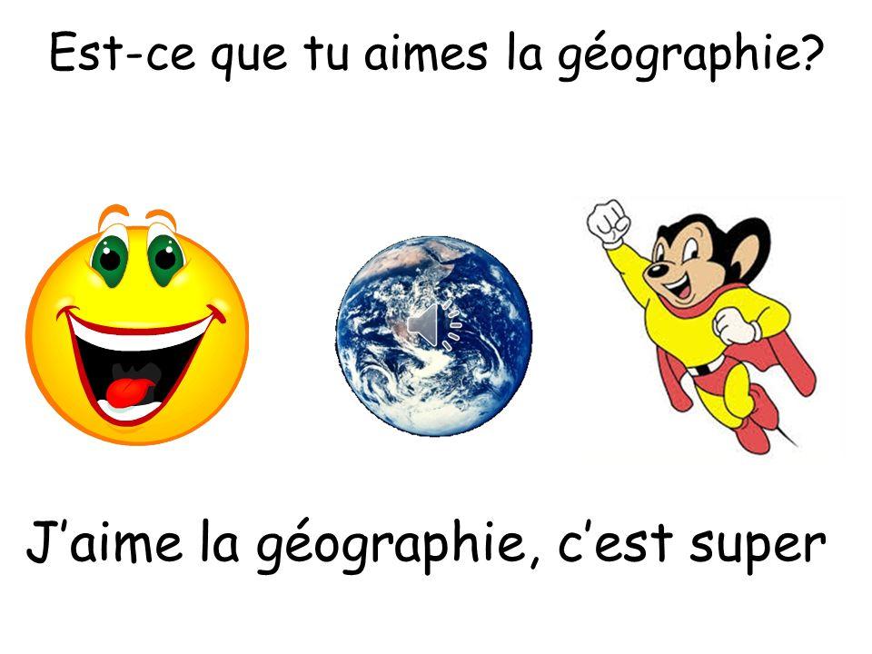 J'aime la géographie, c'est super