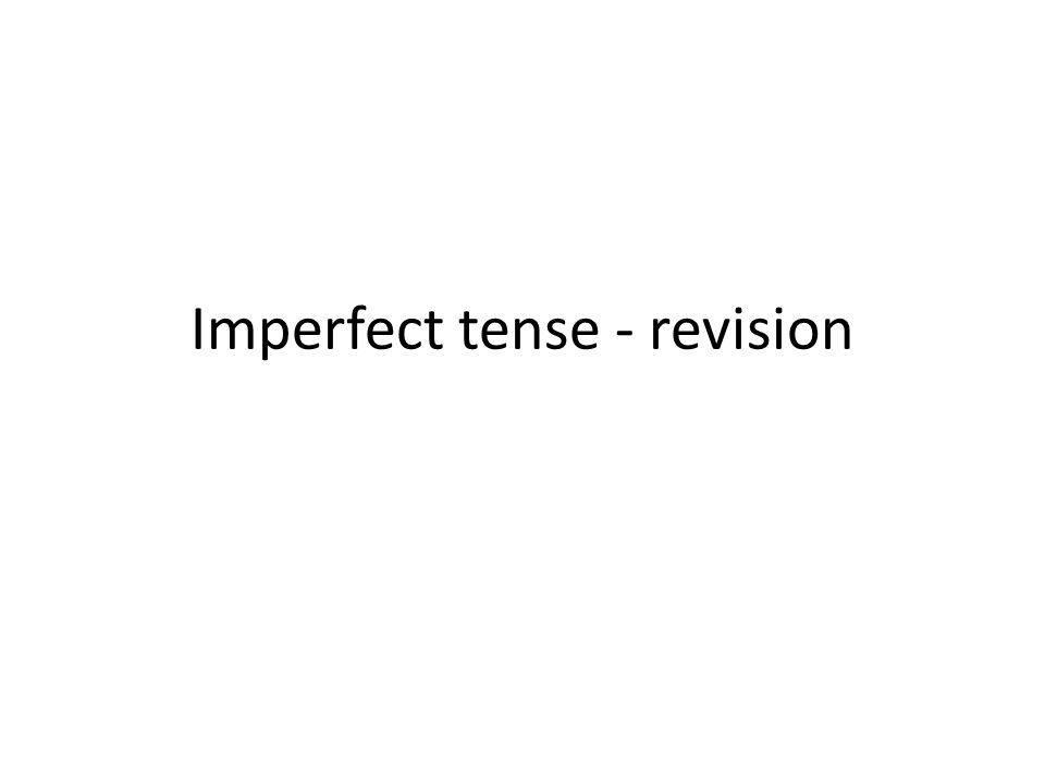 Imperfect tense - revision