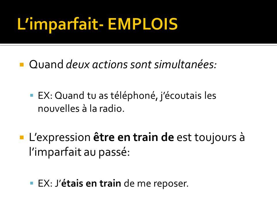 L'imparfait- EMPLOIS Quand deux actions sont simultanées: