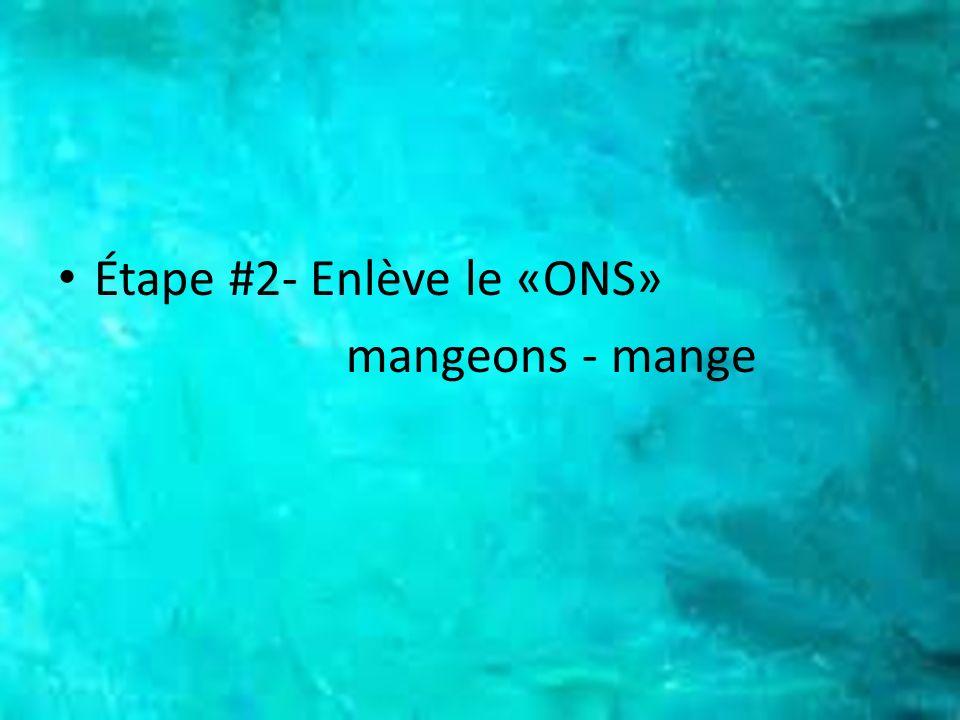 Étape #2- Enlève le «ONS»
