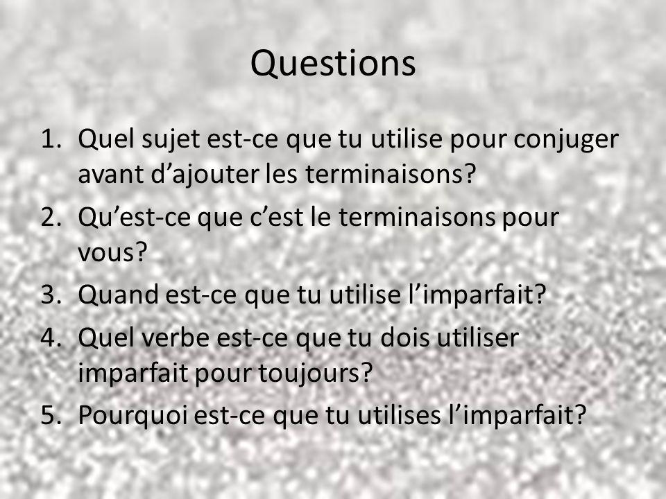 Questions Quel sujet est-ce que tu utilise pour conjuger avant d'ajouter les terminaisons Qu'est-ce que c'est le terminaisons pour vous