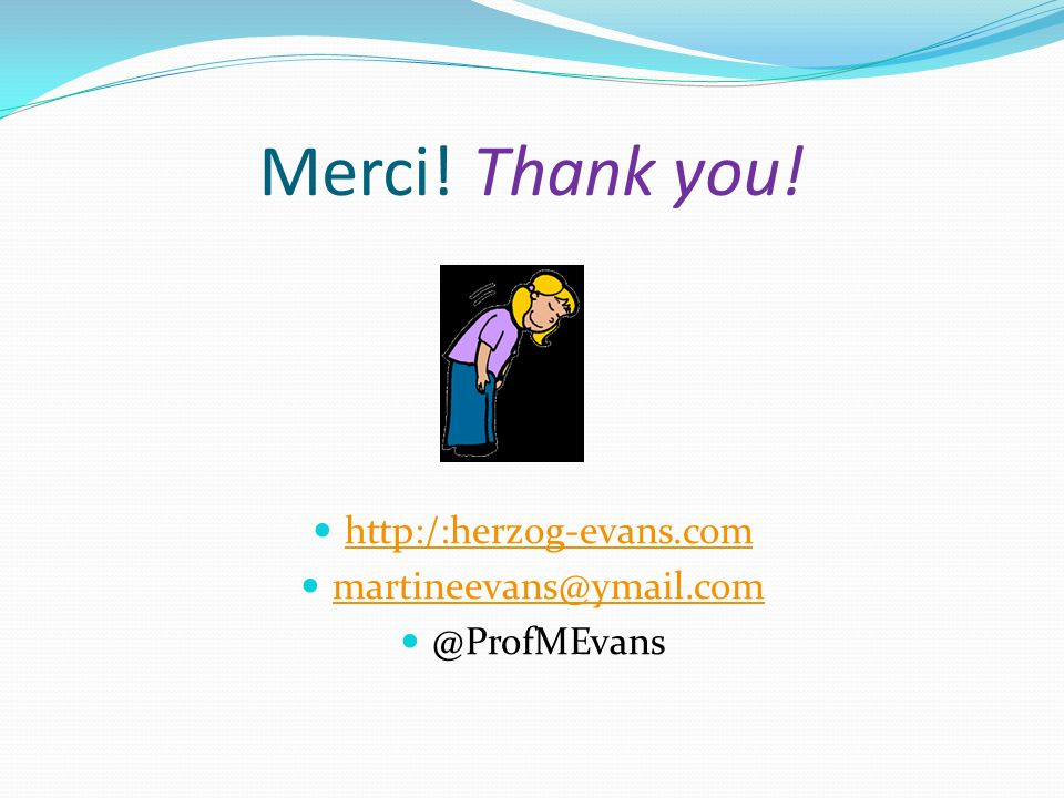 Merci! Thank you! http:/:herzog-evans.com martineevans@ymail.com