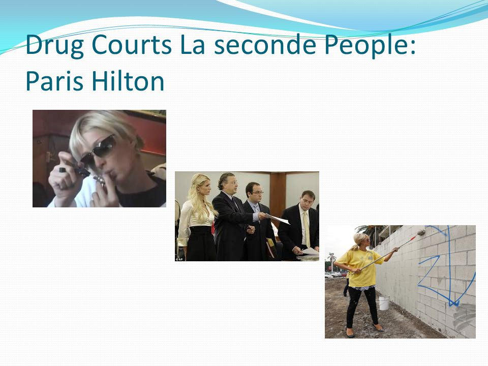 Drug Courts La seconde People: Paris Hilton