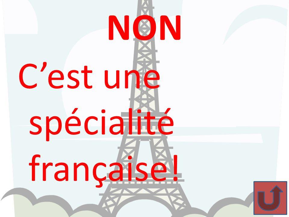 NON C'est une spécialité française!