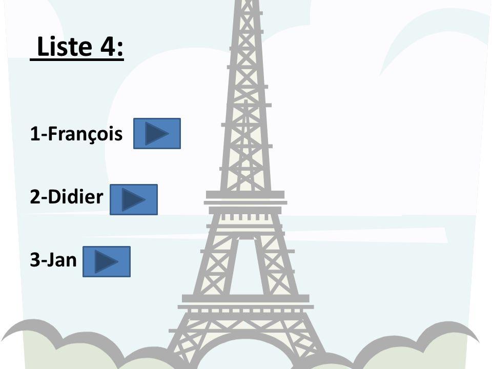 Liste 4: 1-François 2-Didier 3-Jan