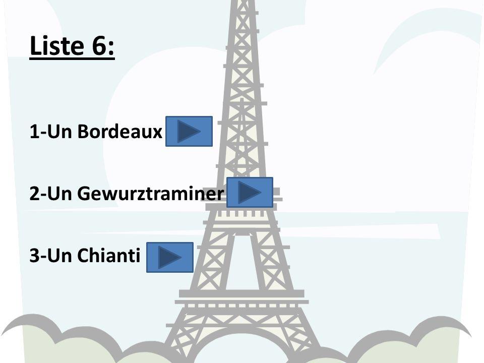 Liste 6: 1-Un Bordeaux 2-Un Gewurztraminer 3-Un Chianti