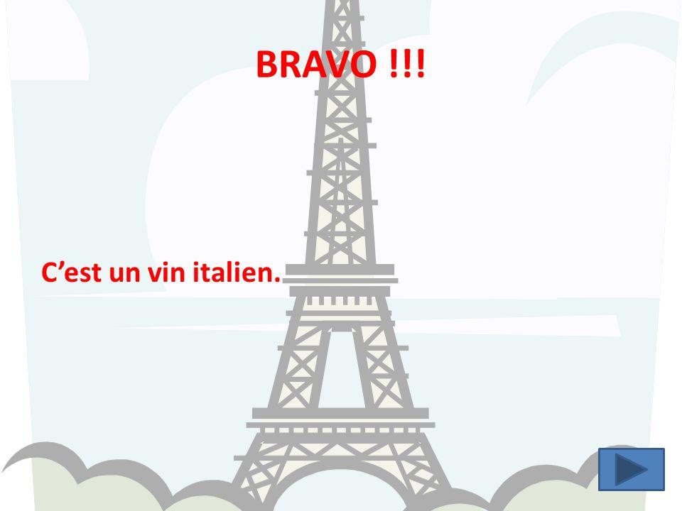 BRAVO !!! C'est un vin italien.