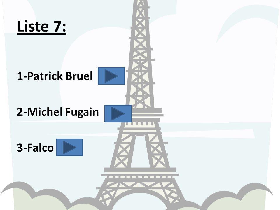 Liste 7: 1-Patrick Bruel 2-Michel Fugain 3-Falco