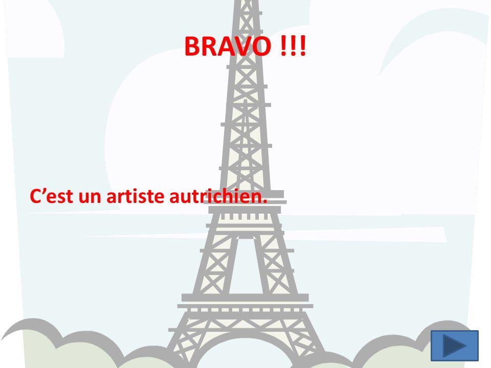 BRAVO !!! C'est un artiste autrichien.