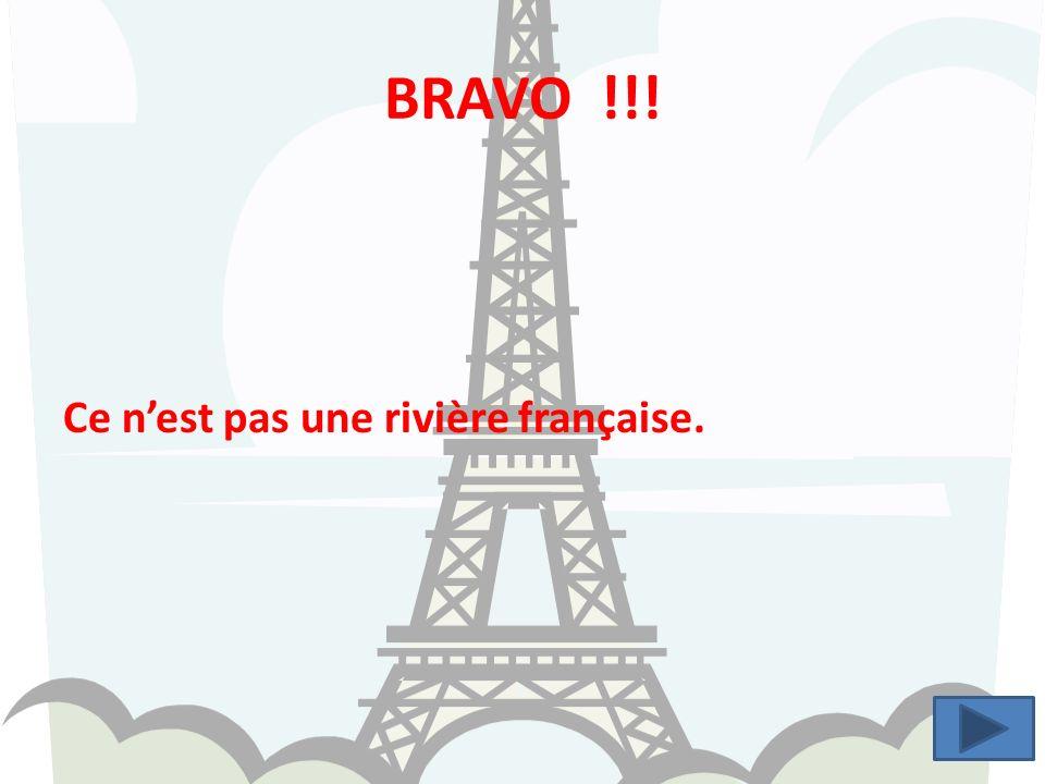 BRAVO !!! Ce n'est pas une rivière française.