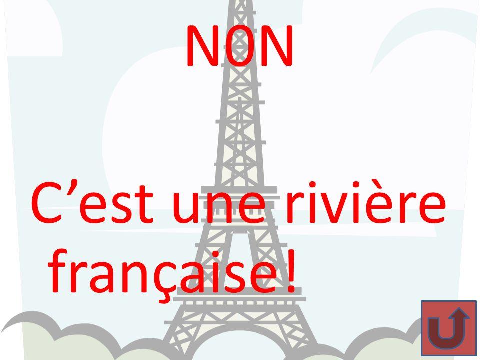 N0N C'est une rivière française!