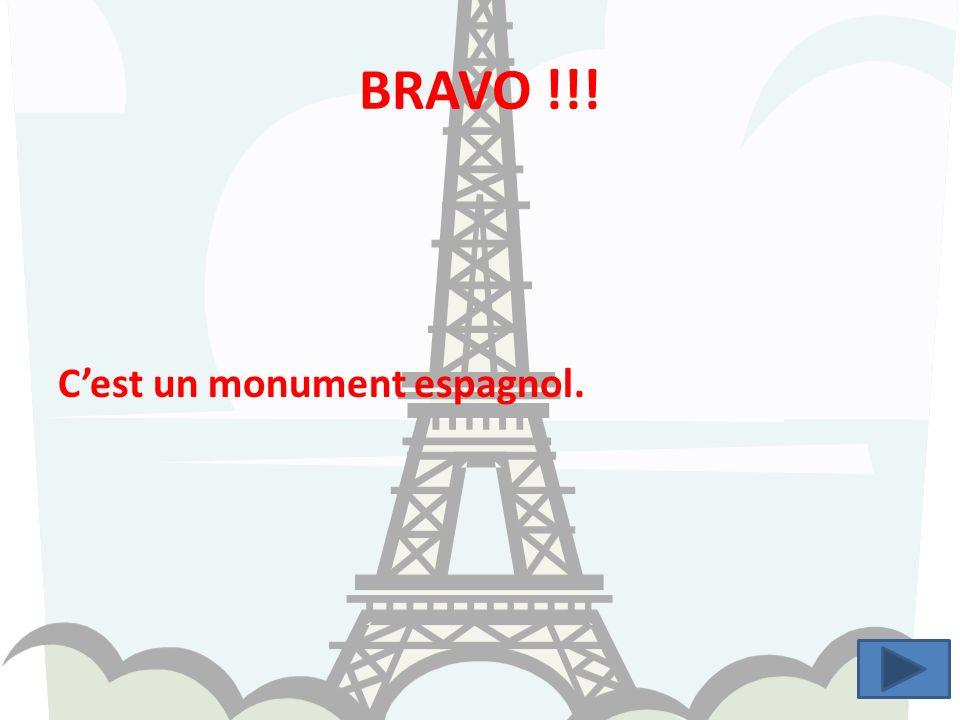 BRAVO !!! C'est un monument espagnol.