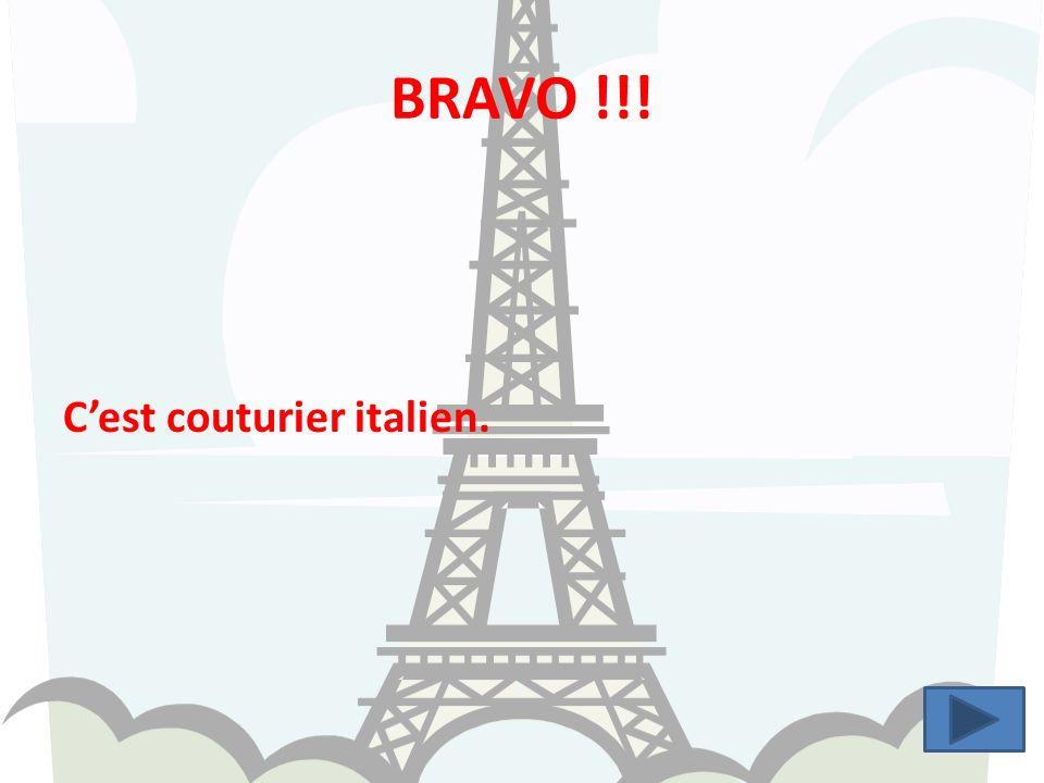 BRAVO !!! C'est couturier italien.