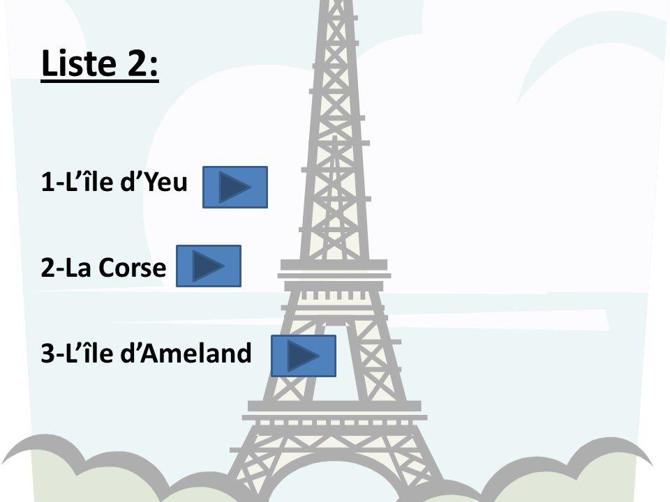 Liste 2: 1-L'île d'Yeu 2-La Corse 3-L'île d'Ameland