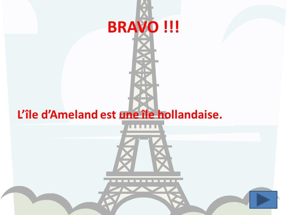 BRAVO !!! L'île d'Ameland est une île hollandaise.